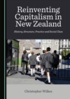 None Reinventing Capitalism in New Zealand : History, Structure, Practice and Social Class - eBook
