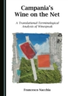 None Campania's Wine on the Net : A Translational-Terminological Analysis of Winespeak - eBook