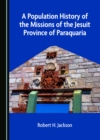 A Population History of the Missions of the Jesuit Province of Paraquaria - eBook