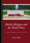 None British Religion and the World Wars : A Subject Bibliography of Modern Literature - eBook