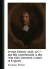 None Symon Patrick (1626-1707) and His Contribution to the Post-1660 Restored Church of England - eBook