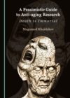 A Pessimistic Guide to Anti-aging Research : Death is Immortal - eBook