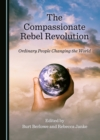 The Compassionate Rebel Revolution : Ordinary People Changing the World - eBook