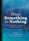 None From Something to Nothing : Jewish Mysticism in Contemporary Canadian Jewish Studies - eBook