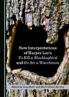 None New Interpretations of Harper Lee's To Kill a Mockingbird and Go Set a Watchman - eBook