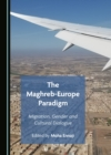 The Maghreb-Europe Paradigm : Migration, Gender and Cultural Dialogue - eBook