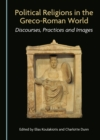 None Political Religions in the Greco-Roman World : Discourses, Practices and Images - eBook