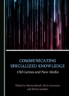 None Communicating Specialized Knowledge : Old Genres and New Media - eBook