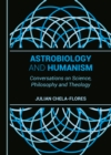 None Astrobiology and Humanism : Conversations on Science, Philosophy and Theology - eBook