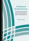 A Business Health Service : Can Businesses Rely on Professional Specialist Advice and Assistance? - eBook
