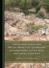 The Significance and Social Impact of Quarrying in Shropshire in the 19th and 20th Centuries - eBook