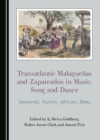 None Transatlantic Malaguenas and Zapateados in Music, Song and Dance : Spaniards, Natives, Africans, Roma - eBook