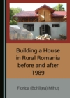 None Building a House in Rural Romania before and after 1989 - eBook