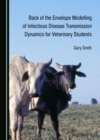 None Back of the Envelope Modelling of Infectious Disease Transmission Dynamics for Veterinary Students - eBook