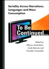 None Seriality Across Narrations, Languages and Mass Consumption : To Be Continued... - eBook