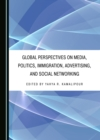 None Global Perspectives on Media, Politics, Immigration, Advertising, and Social Networking - eBook