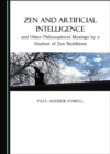 None Zen and Artificial Intelligence, and Other Philosophical Musings by a Student of Zen Buddhism - eBook
