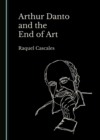 None Arthur Danto and the End of Art - eBook
