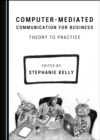 None Computer-Mediated Communication for Business : Theory to Practice - eBook