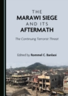 The Marawi Siege and Its Aftermath : The Continuing Terrorist Threat - eBook