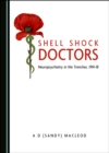 None Shell Shock Doctors : Neuropsychiatry in the Trenches, 1914-18 - eBook