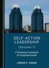 None Self-Action Leadership (Volume I) : A Theoretical Framework for Existential Growth - eBook