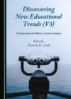 None Discovering New Educational Trends (V3) : A Symposium in Belize, Central America - eBook