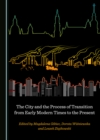 The City and the Process of Transition from Early Modern Times to the Present - eBook