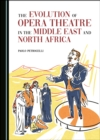 The Evolution of Opera Theatre in the Middle East and North Africa - eBook