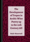 The Development of Tropes in Arabic Wine Poetry up to the 12th Century AD - eBook