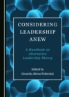 None Considering Leadership Anew : A Handbook on Alternative Leadership Theory - eBook