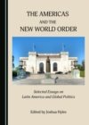 The Americas and the New World Order : Selected Essays on Latin America and Global Politics - eBook