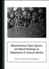 None Mesoamerican Open Spaces and Mural Paintings as Statements of Cultural Identity - eBook