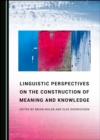 None Linguistic Perspectives on the Construction of Meaning and Knowledge - eBook