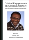 None Critical Engagements on African Literature : An Offering to Professor Isidore Diala - eBook