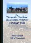 The Therapeutic, Nutritional and Cosmetic Properties of Donkey Milk - eBook