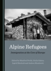None Alpine Refugees : Immigration at the Core of Europe - eBook