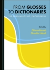 None From Glosses to Dictionaries : The Beginnings of Lexicography - eBook