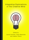 None Integrative Explorations of the Creative Mind - eBook