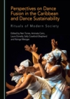 None Perspectives on Dance Fusion in the Caribbean and Dance Sustainability : Rituals of Modern Society - eBook