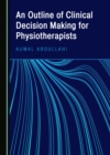 None Outline of Clinical Decision Making for Physiotherapists - eBook
