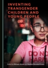 None Inventing Transgender Children and Young People - eBook