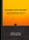 None Does Energy Cause Ethnic War? East Mediterranean and Caspian Sea Natural Gas and Regional Conflicts - eBook