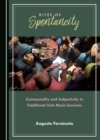 None Rites of Spontaneity : Communality and Subjectivity in Traditional Irish Music Sessions - eBook