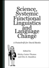 None Science, Systemic Functional Linguistics and Language Change : A Festschrift for David Banks - eBook