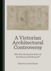 A Victorian Architectural Controversy : Who Was the Real Architect of the Houses of Parliament? - eBook
