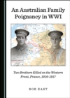 None Australian Family Poignancy in WWI : Two Brothers Killed on the Western Front, France, 1916-1917 - eBook
