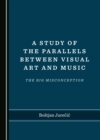 A Study of the Parallels between Visual Art and Music : The Big Misconception - eBook