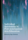 None Individual Spirituality in Post-nonclassical Arts Education - eBook