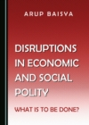 None Disruptions in Economic and Social Polity : What Is to Be Done? - eBook
